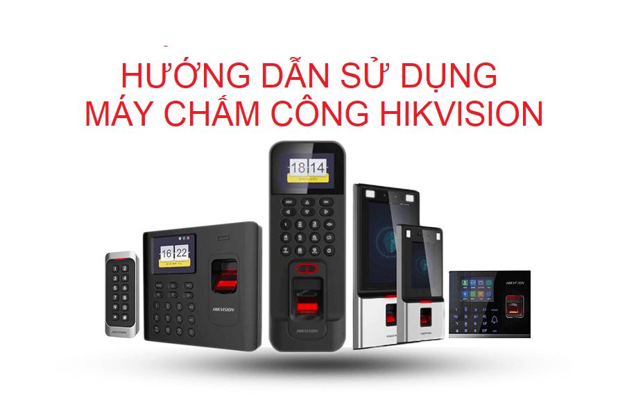 Hướng dẫn sử dụng máy chấm công HIKvision