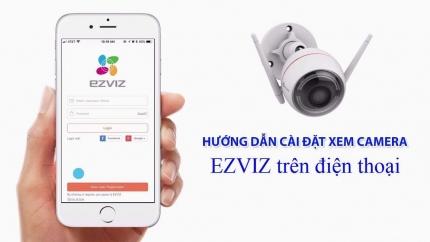 Hướng dẫn cài đặt xem camera EZVIZ trên điện thoại