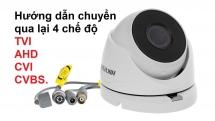 Hướng dẫn chuyển qua lại 4 chế độ TVI/ AHD/ CVI/ CVBS trên camera Hikvision