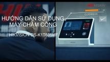 Hướng dẫn sử dụng máy chấm công HIKvision DS-K1T605MF