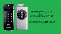Hướng dẫn cài đặt và sử dụng khóa cửa Samsung SHS-2320