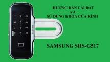 Hướng dẫn cài đặt và sử dụng khóa cửa kính Samsung SHS-G517