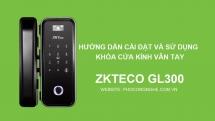 Hướng dẫn cài đặt và sử dụng khóa cửa kính ZKTeco GL300