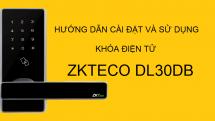Hướng dẫn cài đặt và sử dụng khóa điện tử ZKTeco DL30DB