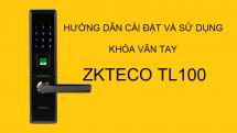 Hướng dẫn cài đặt và sử dụng khóa vân tay ZKTeco TL100