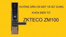 Hướng dẫn cài đặt và sử dụng khóa điện tử ZKTeco ZM100