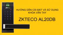 Hướng dẫn cài đặt và sử dụng khóa vân tay ZKTeco AL20DB