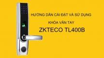Hướng dẫn cài đặt và sử dụng khóa vân tay ZKTeco TL400B